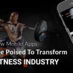 How Mobile Apps Are Poised To Transform The Fitness Industry