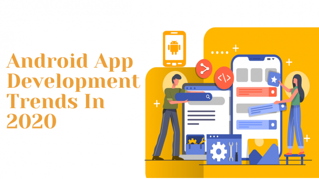 Top 5 Android App Development Trends Not To Miss In 2020