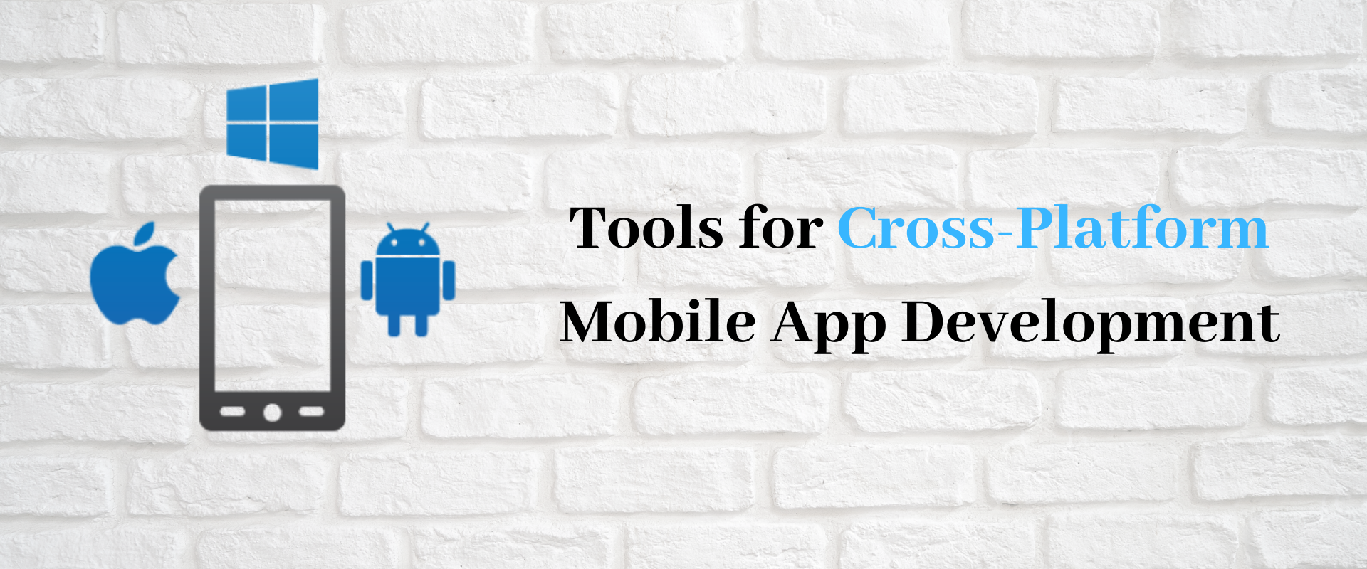 9 Powerful Tools for Cross-Platform Mobile App Development