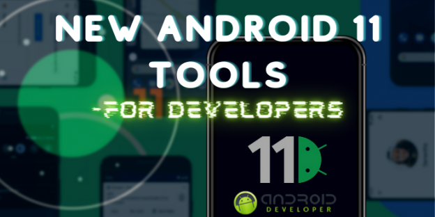 Android 11 Tools to Enhance the Privacy & Stability of Your Apps