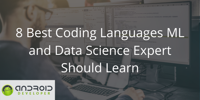8 Best Coding Languages Every ML and Data Science Expert Should Learn