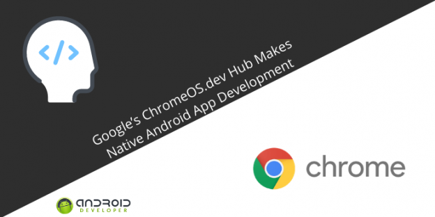 Google's ChromeOS.dev Hub Makes Native Android App Development Easier