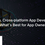 Native vs. Cross-platform App Development