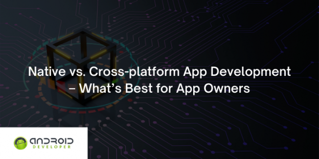 Native vs. Cross-platform App Development