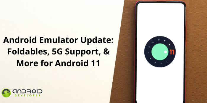 Android Emulator Update: Foldables, 5G Support, & More for Android 11