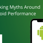 Debunking Myths Around Android Performance