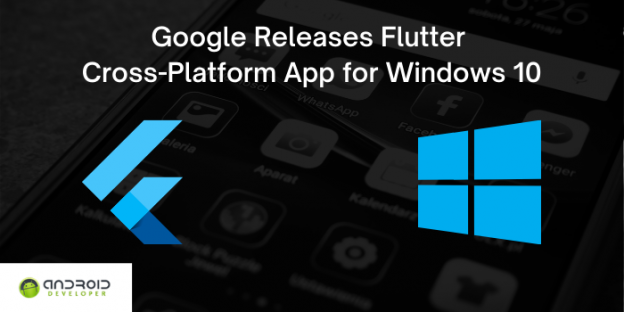 Google Releases Flutter Cross-platform App for Windows 10