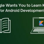 Google Wants You to Learn Kotlin for Android Development